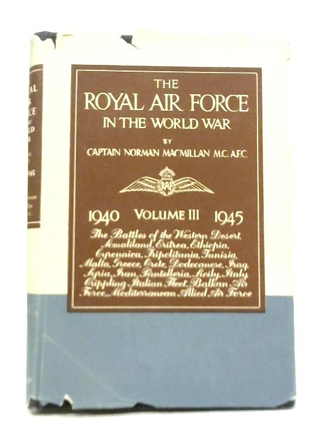 The Royal Air Force in The World War Volume III 1940-1945 By Norman Macmillan