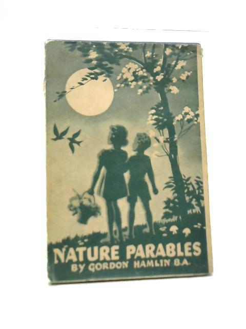 Nature Parables For Boys And Girls By Gordon Hamlin