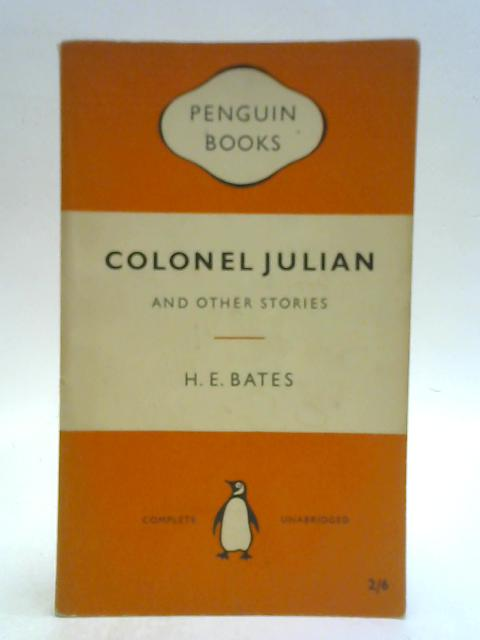 Colonel Julian and Other Stories By H. E. Bates
