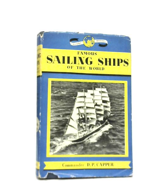 Famous Sailing Ships of The World By Commander D P Capper