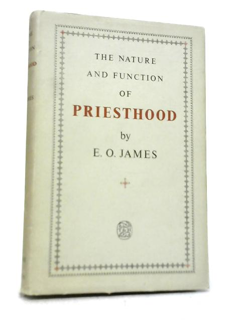 The Nature And Function Of Priesthood By E. O. James
