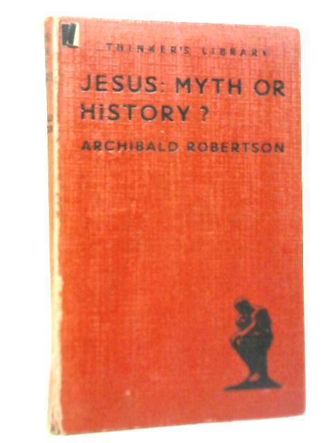 Jesus: Myth or History? By Archibald Robertson