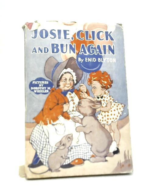 Josie, Click and Bun Again By Enid Blyton