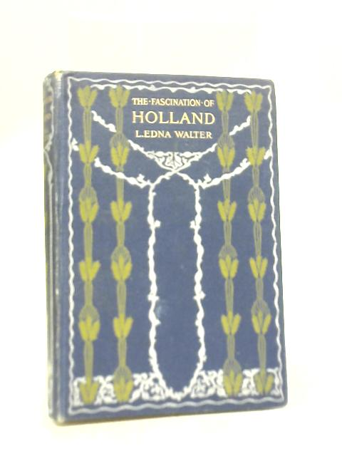 The Fascination of Holland By L. Edna Walter