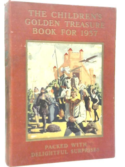 The Children's Golden Treasure Book for 1937 By John R Crossland & J. M. Parrish