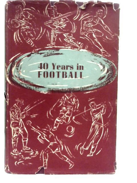 40 Years in Football By Ivan Sharpe