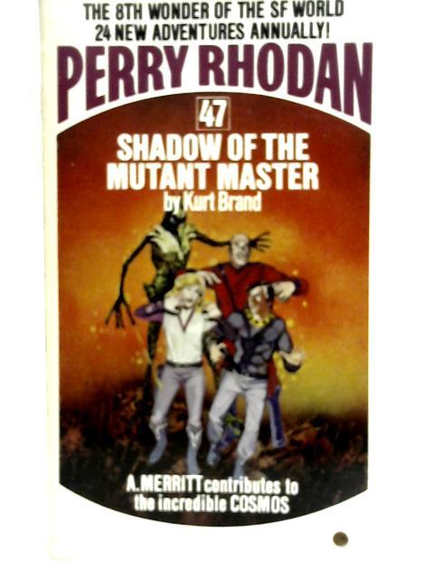 Perry Rhodan 47: Shadow of the Mutant Master By Kurt Brand