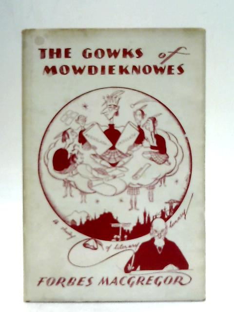 The Gowks of Mowdieknowes: A study of literary lunacy By Forbes MacGregor