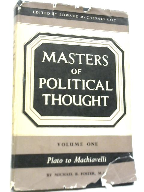 Masters of Political Thought Vol 1 Plato to Machiavelli By Michael B. Foster