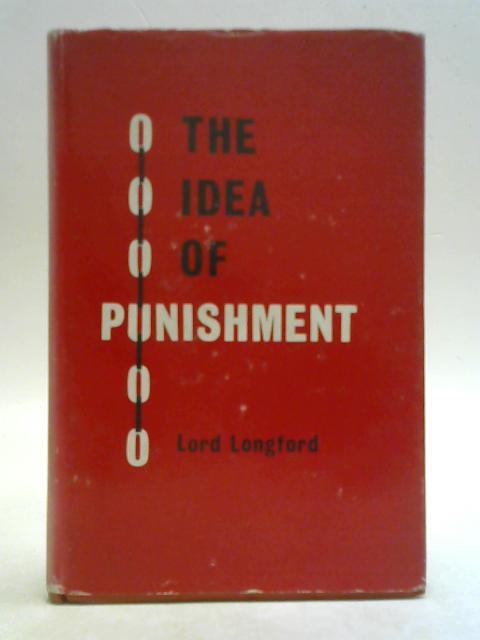 The idea of punishment By Frank Pakenham Lord Longford