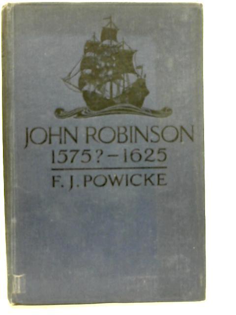 John Robinson (1575?-1625) By F.J. Powicke