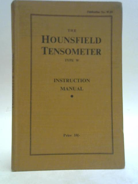 The Hounsfield Tensometer Type W Instruction Manual By Anon