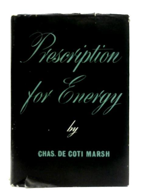 Prescription for Energy By Charles De Coti-Marsh