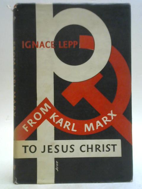 From Karl Marx to Jesus Christ By Ignace Lepp