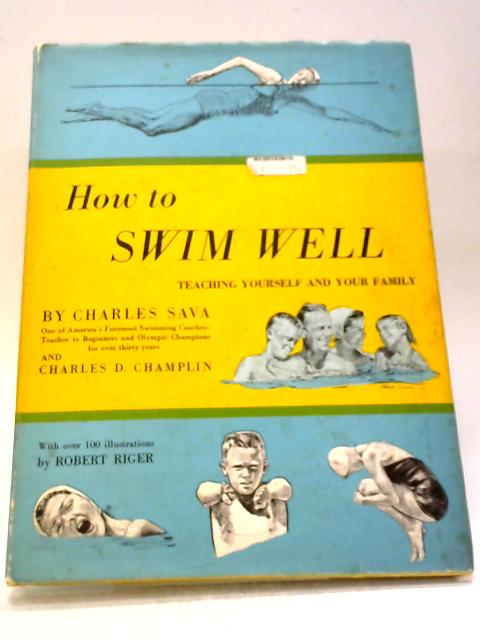 How To Swim Well: Teaching Yourself And Your Family By Charles Sava