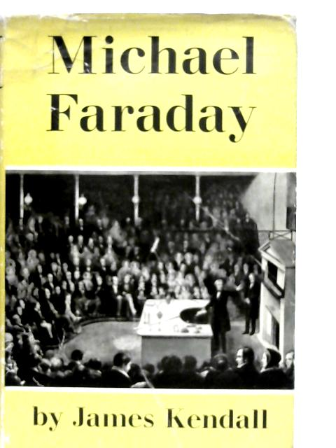 Michael Faraday: Man of Simplicity By James Kendall
