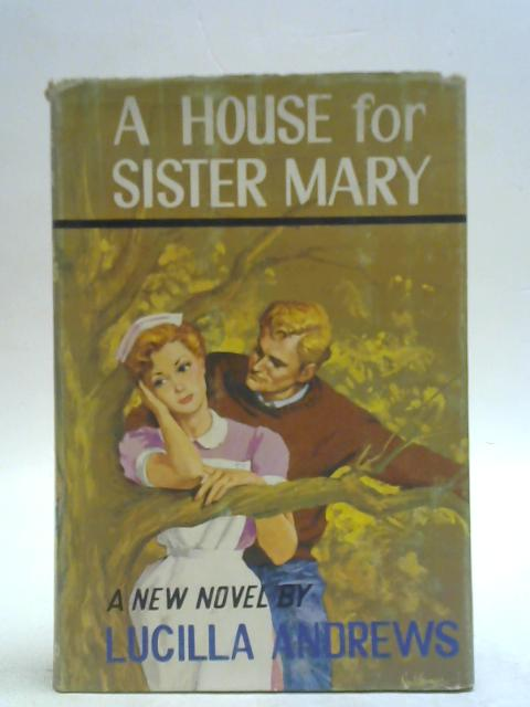 A House for Sister Mary By Lucilla Andrews