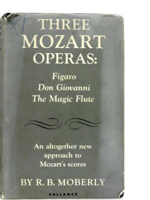 Three Mozart Operas: Figaro, Don Giovanni, The Magic Flute By Robert Basil Moberly