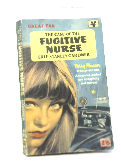 The Case of The Fugitive Nurse By Erle Stanley Gardner