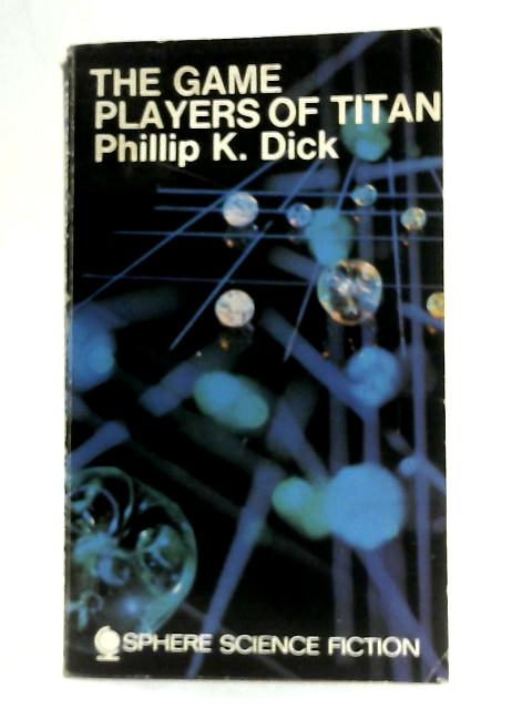 The Game-players of Titan (Sphere science fiction) By Philip K. Dick