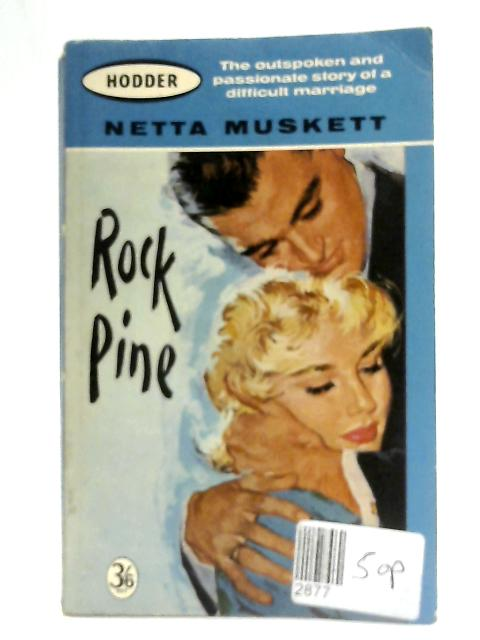 Rock Pine: The Outspoken and Passionate Story of a Difficult Marriage. By Netta Muskett