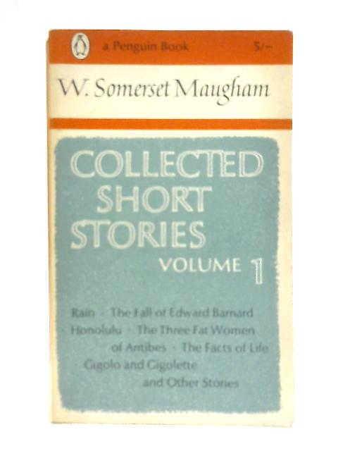 W. Somerset Maugham: Collected Short Stories Volume 1 By W Somerset Maugham