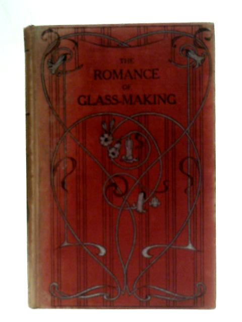 The Romance of Glass-Making. A Sketch of the History of Ornamental Glass. By Walter Gandy