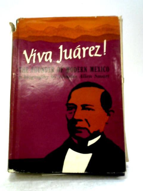 Viva Juarez ! By Charles Allen Smart