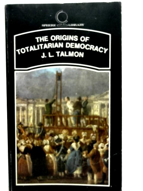 The Origins of Totalitarian Democracy By J. L. Talmon