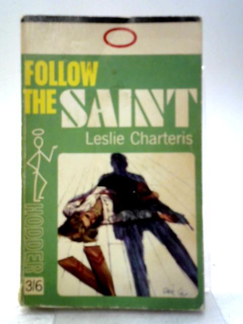 Follow the Saint By Leslie Charteris