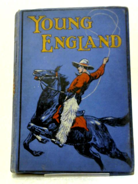 Young England: An Ilustrated Annual for Boys Throughout the English-speaking World. Forty-Second Annual Volume, 1921. By Various