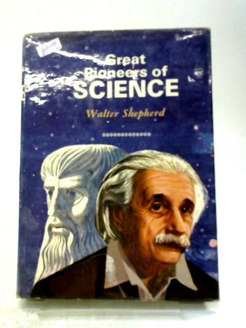 Great Pioneers of Science By Walter Shepherd