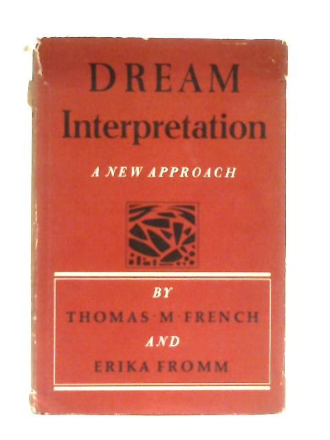 Dream Interpretation, A New Approach By Thomas French & Erika Fromm