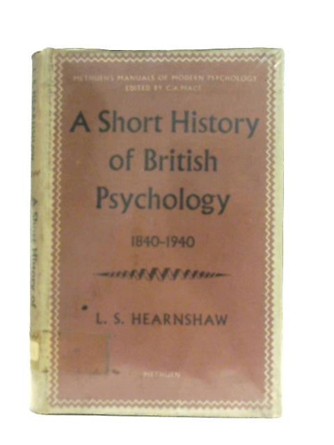 A Short History of British Psychology, 1840-1940 By L. S. Hearnshaw