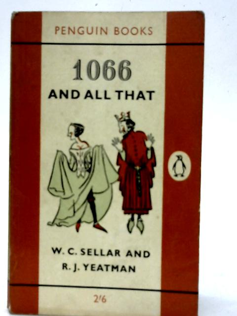 1066 And All That By Walter Carruther Sellar and Robert Julia Yeatman