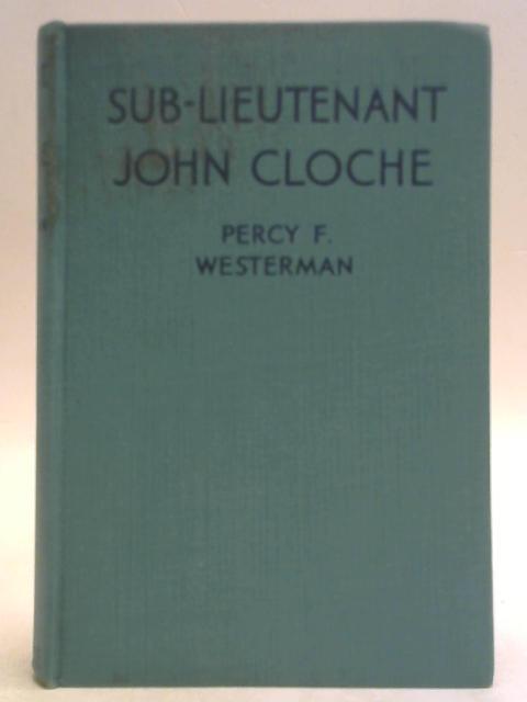 Sub Lieutenant John Cloche By Percy F. Westerman