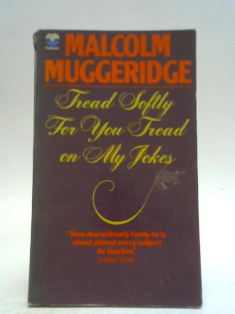 Tread Softly for You Tread on My Jokes By Malcolm Muggeridge