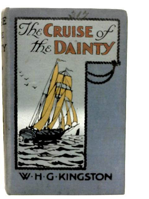 """The Cruise of the """"Dainty"""" By William H. G. Kingston"""