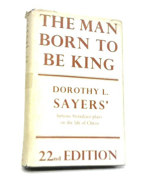 The Man Born To Be King By Sayers, Dorothy L