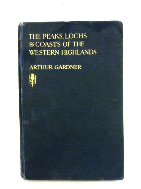 The Peaks, Lochs And Coasts Of The Western Highlands By Arthur Gardner