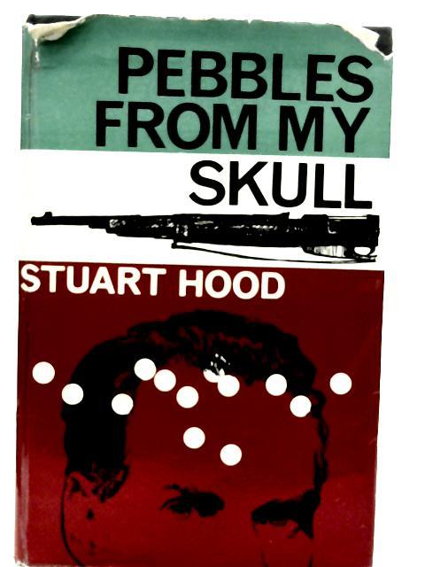 Pebbles from My Skull By Stuart Hood