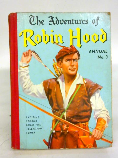 The Adventures of Robin Hood Annual No.3 : Exciting Stories from the Television By Arthur Groom