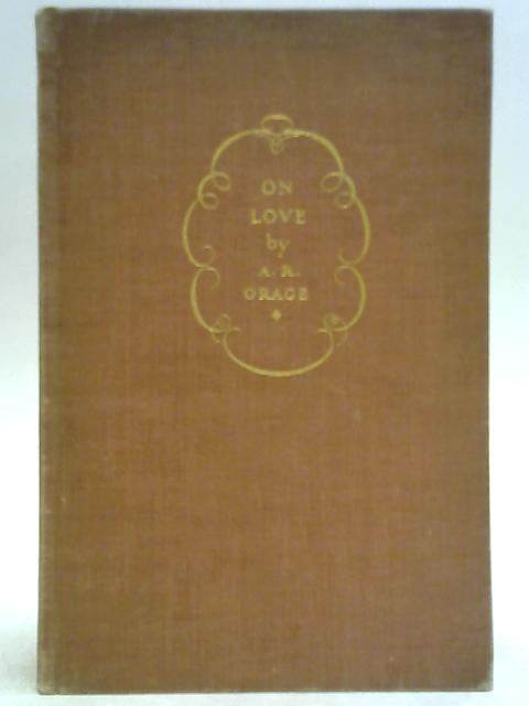 On Love: Freely Adapted From the Tibetan By A.R. Orange