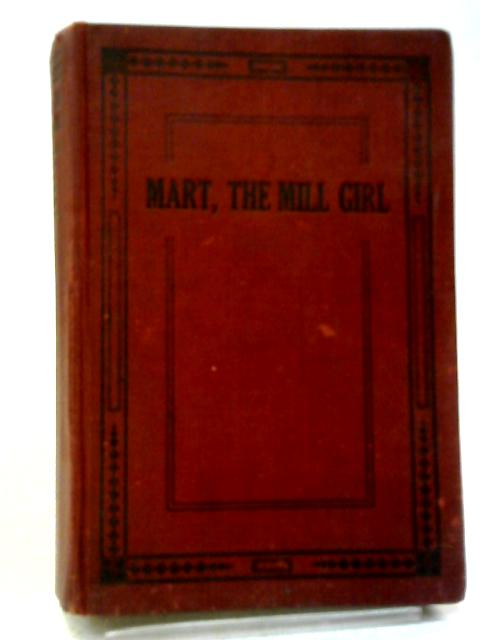 Mart, The Mill Girl: The Life Story of Brigadier Martha Chippendale By Duff, Mildred Hope, Noel