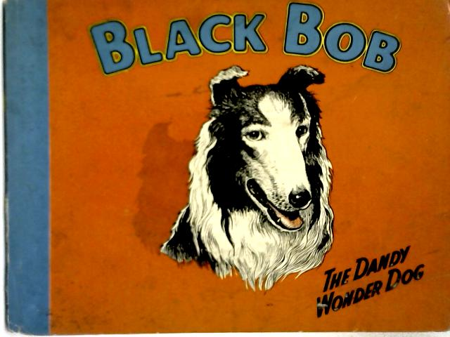 Black Bob: The Dandy Wonder Dog By Unstated