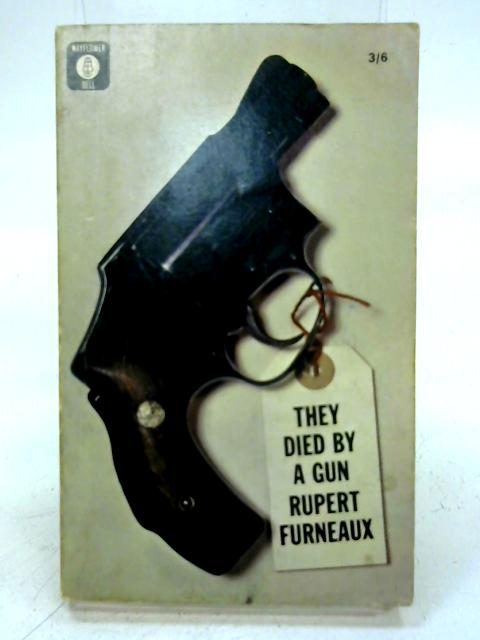 They Died By The Gun By Rupert Furneaux