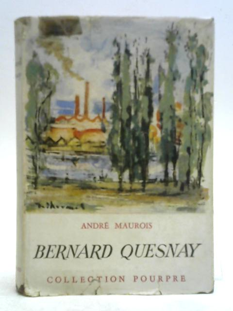 Bernard Quesnay By Andre Maurois