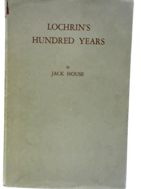 Lochrin's Hundred Years By Jack House