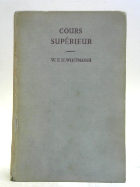Cours Superieur: A course in French language and literature for more advanced students By W. F. H. Whitmarsh