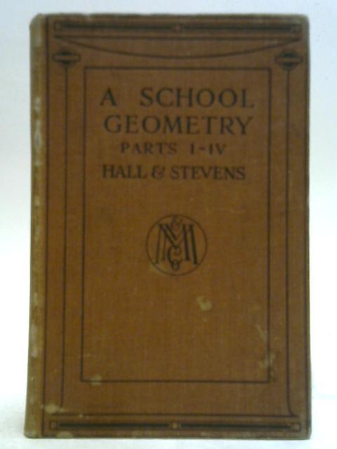 A School Geometry Parts I-V. By H.S. Hall & F.H. Stevens